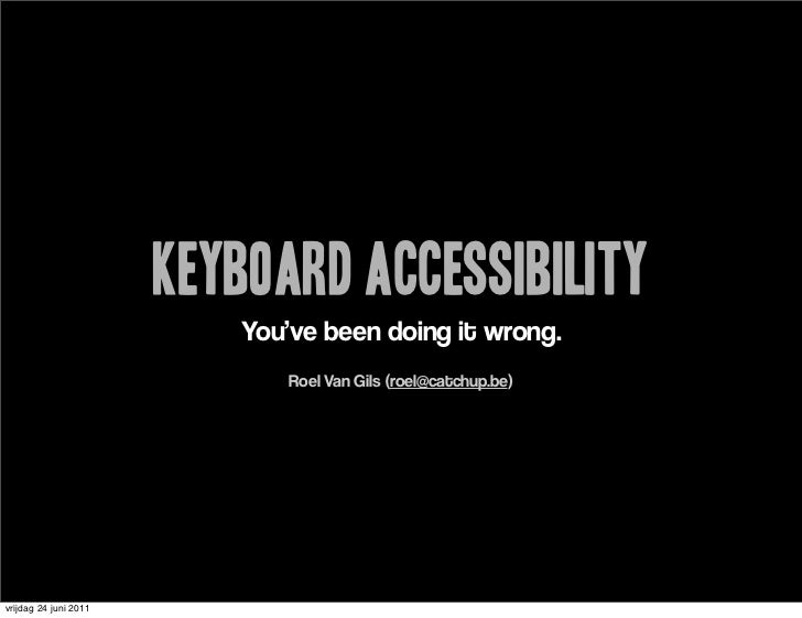 Keyboard Accessibility                          You've been doing it wrong.                              Roel Van Gils (ro...