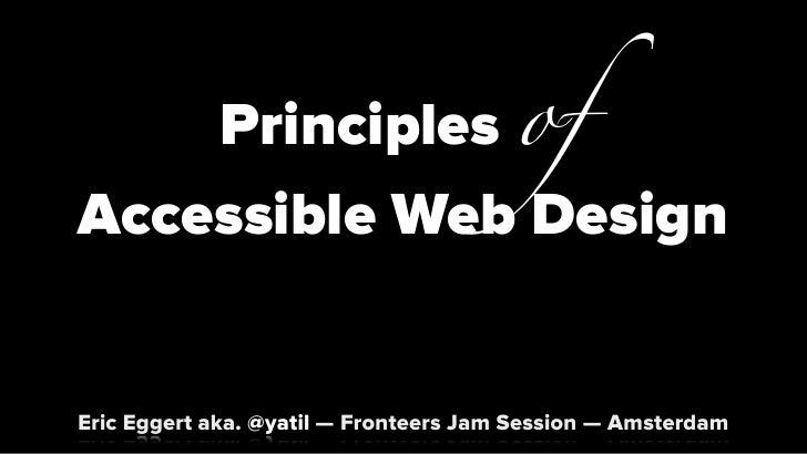 Principles of Accessible Web Design   Eric Eggert aka. @yatil — Fronteers Jam Session — Amsterdam