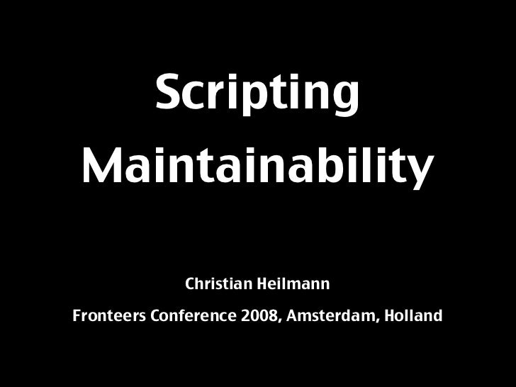 Scripting  Maintainability               Christian Heilmann  Fronteers Conference 2008, Amsterdam, Holland