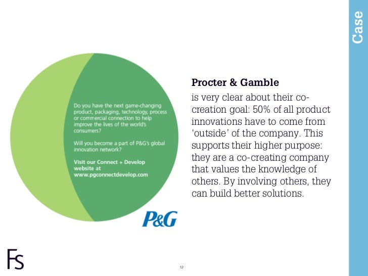 Case     Procter & Gamble     is very clear about their co-     creation goal: 50% of all product     innovations have to ...