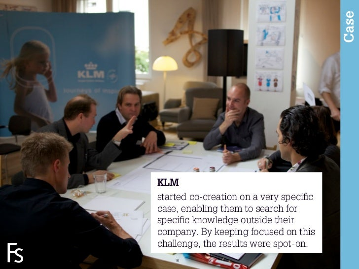 Case                     KLM                     started co-creation on a very specific                     case, enabling ...