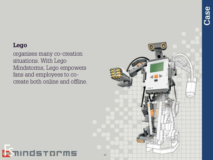CaseLegoorganises many co-creationsituations. With LegoMindstorms, Lego empowersfans and employees to co-create both onlin...