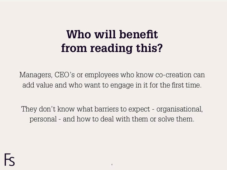 Who will benefit            from reading this?Managers, CEO's or employees who know co-creation canadd value and who want t...