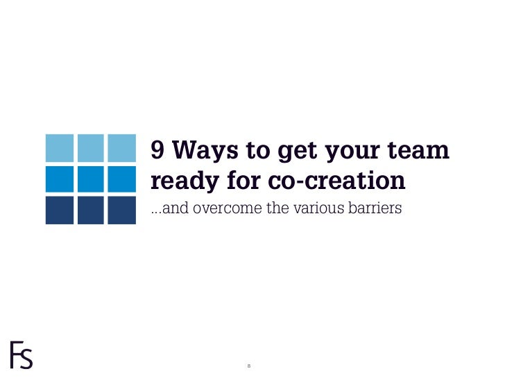 9 Ways to get your teamready for co-creation...and overcome the various barriers             8