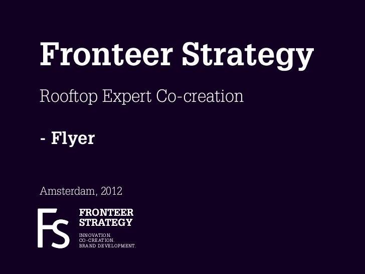 Fronteer StrategyRooftop Expert Co-creation- FlyerAmsterdam, 2012       FRONTEER       STRATEGY       I N N OVAT I O N.   ...