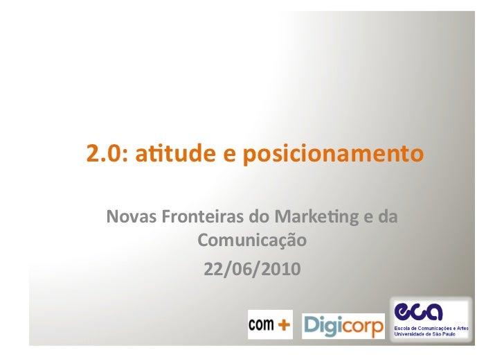 2.0: atude e posicionamento    Novas Fronteiras do Markeng e da                 Comunicação      ...