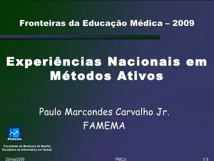 Fronteiras da Educação Médica – 2009      Experiências Nacionais em        Métodos Ativos                           Paulo ...