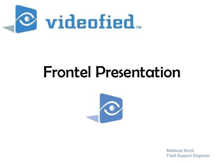 Frontel Presentation Mateusz Korol Field Support Engineer