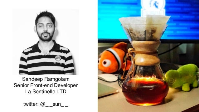 Sandeep Ramgolam Senior Front-end Developer La Sentinelle LTD twitter: @_ _sun_ _