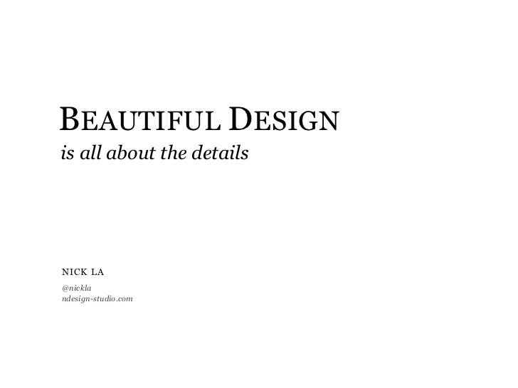 BEAUTIFUL DESIGN is all about the details     NICK L A @nickla ndesign-studio.com