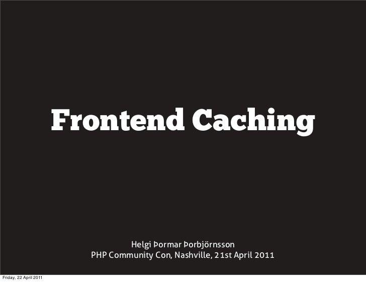 Frontend Caching                                  Helgi Þormar Þorbjörnsson                          PHP Community Con, Na...