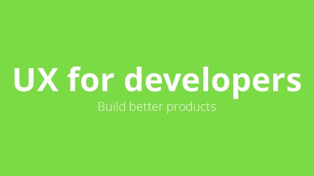 UX for developers  Build better products