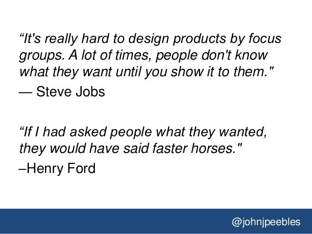"""@johnjpeebles """"It's really hard to design products by focus groups. A lot of times, people don't know what they want until..."""