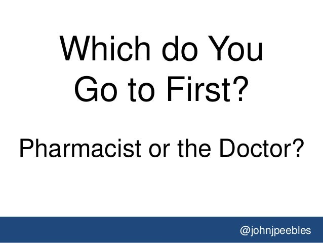 @johnjpeebles Which do You Go to First? Pharmacist or the Doctor?