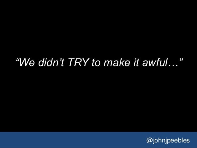 """@johnjpeebles """"We didn't TRY to make it awful…"""""""