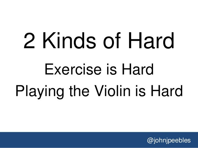 @johnjpeebles 2 Kinds of Hard Exercise is Hard Playing the Violin is Hard