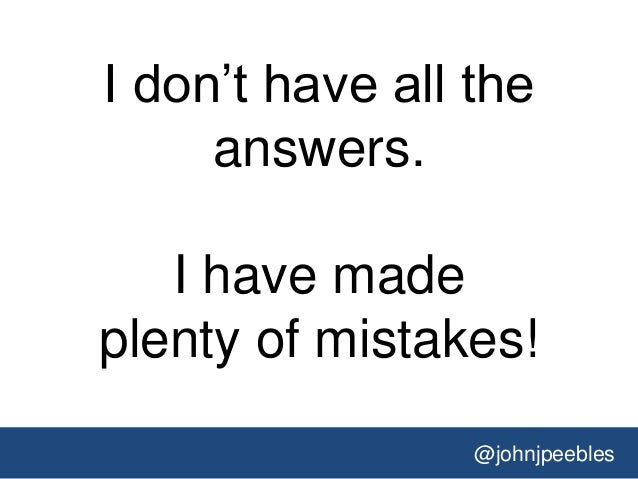 @johnjpeebles I don't have all the answers. I have made plenty of mistakes!
