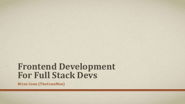 Frontend Development For Full Stack Devs Brian Conn (TheConnMan)