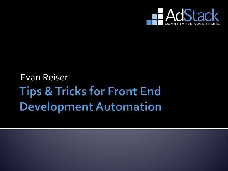 Tips & Tricks for Front End Development Automation<br />Evan Reiser<br />