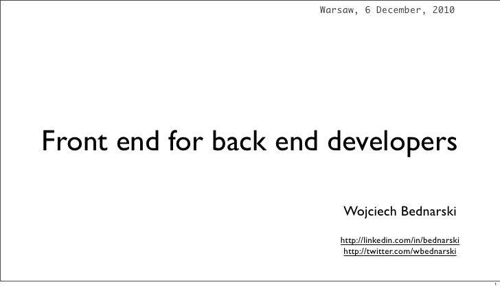 Warsaw, 6 December, 2010Front end for back end developers                          Wojciech Bednarski                     ...