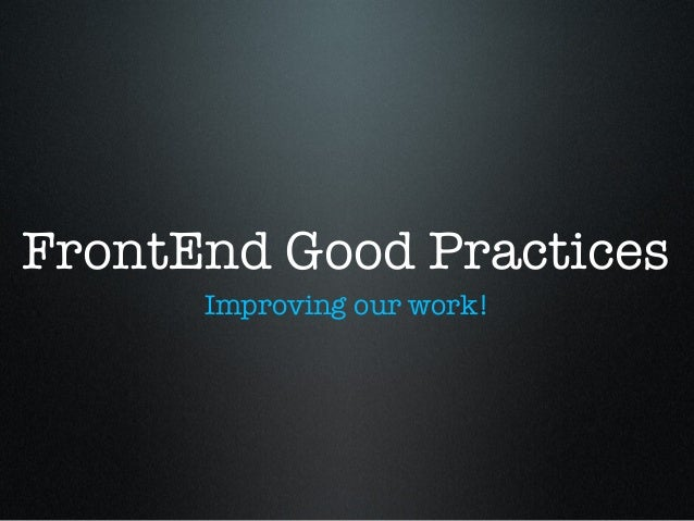 FrontEnd Good PracticesImproving our work!