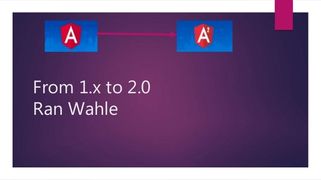 From 1.x to 2.0 Ran Wahle