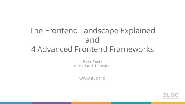The Frontend Landscape Explained and 4 Advanced Frontend Frameworks Dave Paola Christian Schlensker