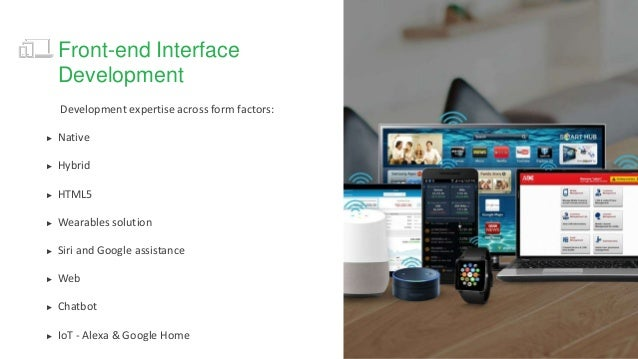 Development expertise across form factors: ► Native ► Hybrid ► HTML5 ► Wearables solution ► Siri and Google assistance ► W...
