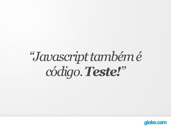 """Javascript também é    código. Teste!"""