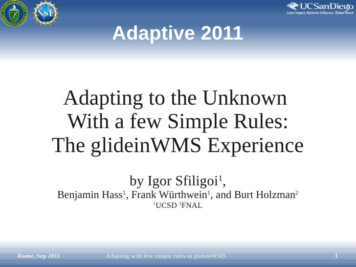 Adaptive 2011            Adapting to the Unknown            With a few Simple Rules:           The glideinWMS Experience  ...