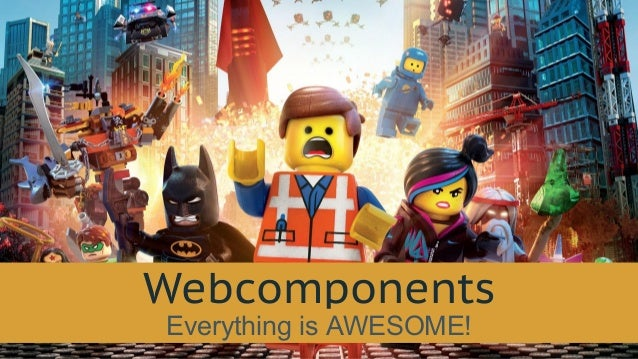 Webcomponents Everything is AWESOME!