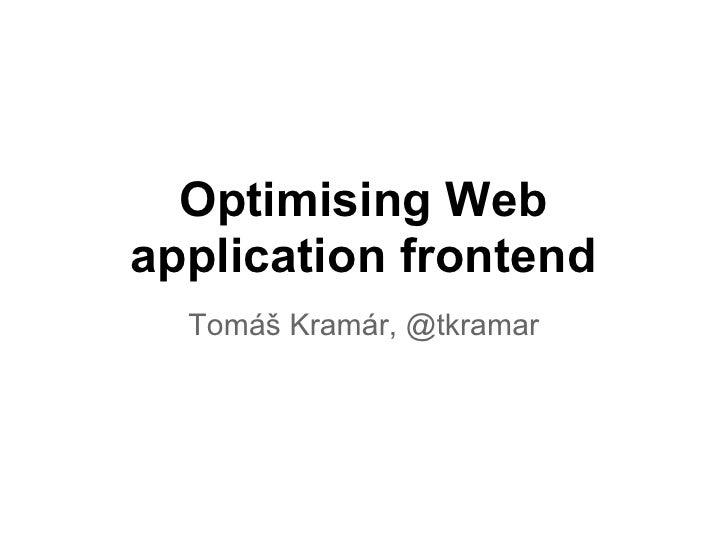 Optimising Webapplication frontend  Tomáš Kramár, @tkramar