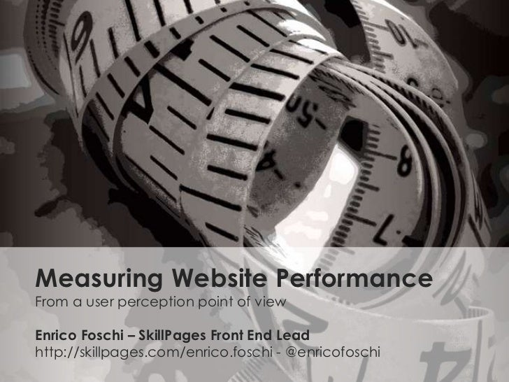 Measuring Website PerformanceFrom a user perception point of view<br />Enrico Foschi – SkillPages Front End Lead<br />http...