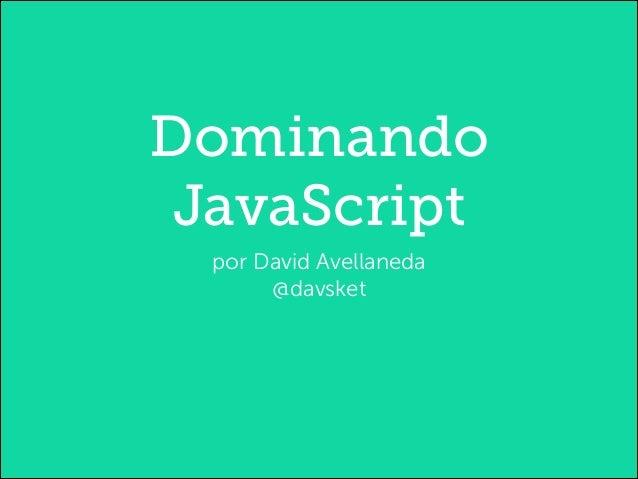Dominando JavaScript por David Avellaneda @davsket
