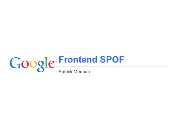 Frontend SPOFPatrick Meenan                 Google Confidential and Proprietary