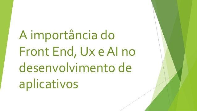 A importância do Front End, Ux e AI no desenvolvimento de aplicativos