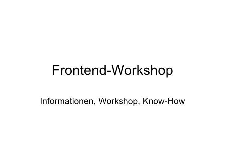 Frontend-Workshop Informationen, Workshop, Know-How