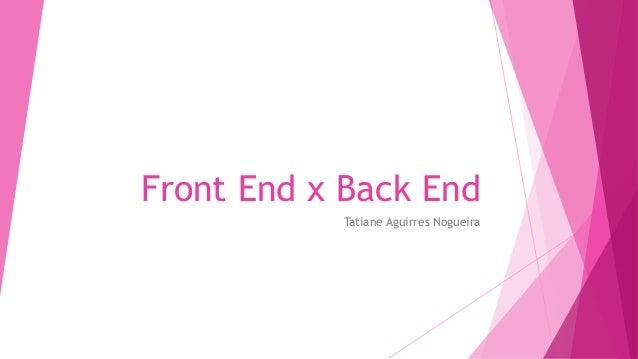 Front End x Back End Tatiane Aguirres Nogueira