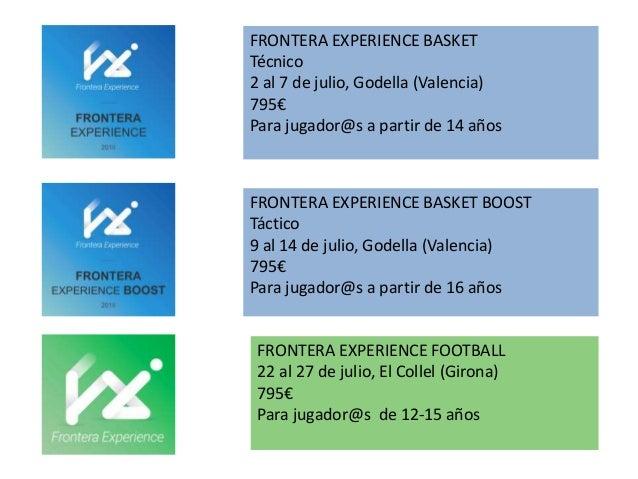 FRONTERA EXPERIENCE BASKET Técnico 2 al 7 de julio, Godella (Valencia) 795€ Para jugador@s a partir de 14 años FRONTERA EX...