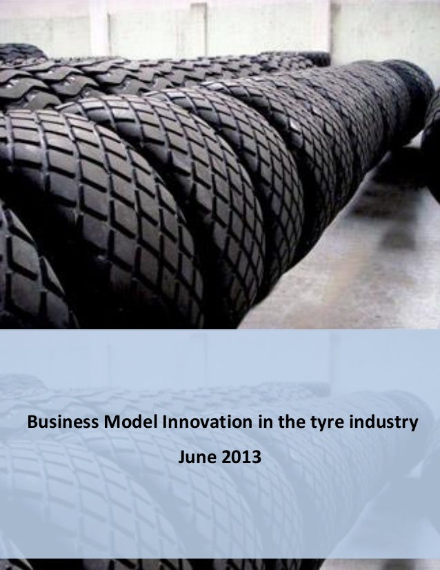 FRONTERE Noémie  Business Model Innovation in the tyre industry  28/06/2013  Business Model Innovation in the tyre industr...