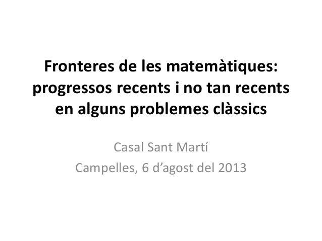 Fronteres de les matemàtiques: progressos recents i no tan recents en alguns problemes clàssics Casal Sant Martí Campelles...