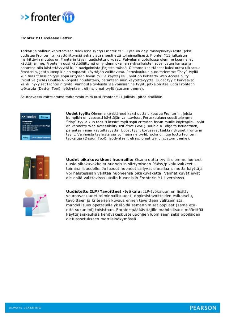 Fronter Y11 Release LetterTarkan ja hallitun kehittämisen tuloksena syntyi Fronter Y11. Kyse on ohjelmistopäivityksestä, j...