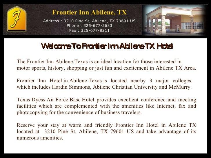Frontier Inn Abilene, TX   Address : 3210 Pine St, Abilene, TX 79601 US Phone : 325-677-2683 Fax : 325-677-8211 Welcome To...