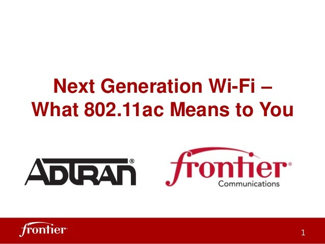 Next Generation Wi-Fi – What 802.11ac Means to You 1