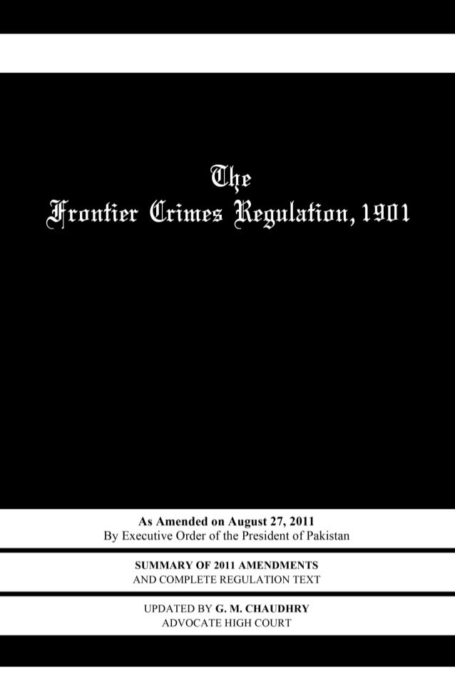 The Frontier Crimes Regulation,1901 (Regulation No. III of 1901 as amended August 2011) Amended on August 27, 2011 By Exec...