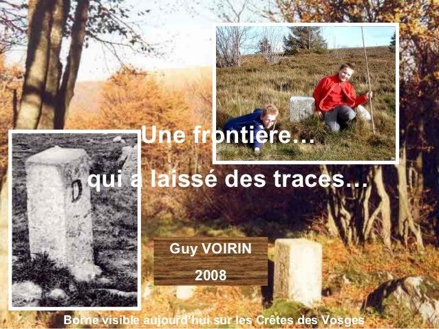 Une frontière…   qui a laissé des traces…                 Guy VOIRIN                      2008Borne visible aujourd'hui su...