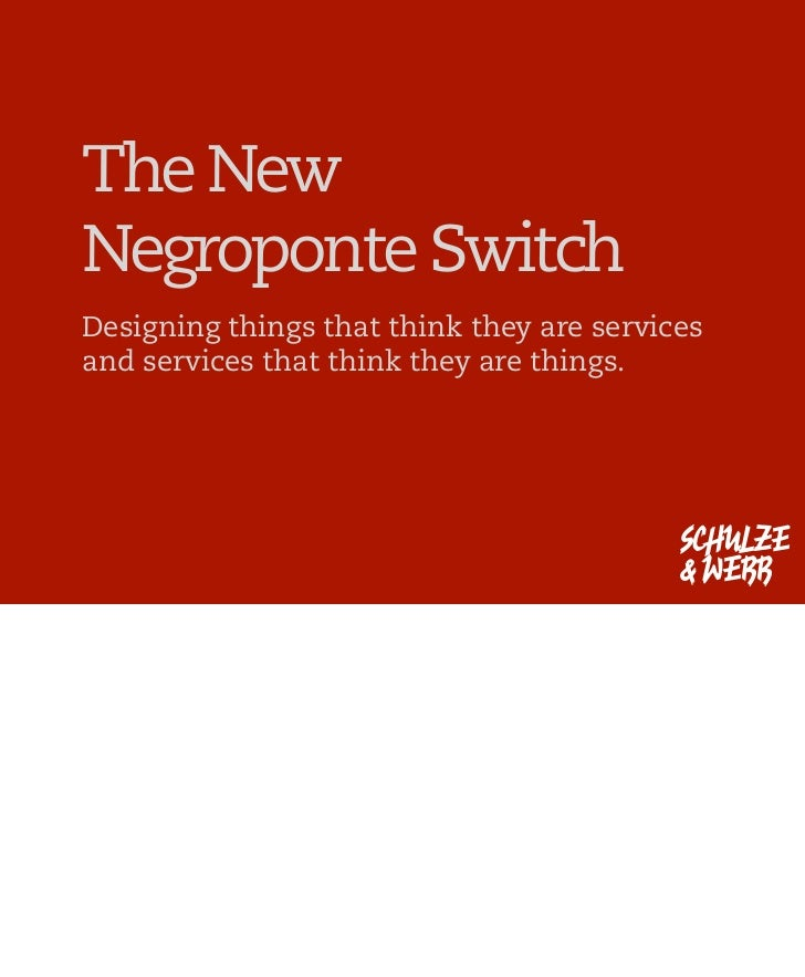The New Negroponte Switch Designing things that think they are services and services that think they are things.          ...