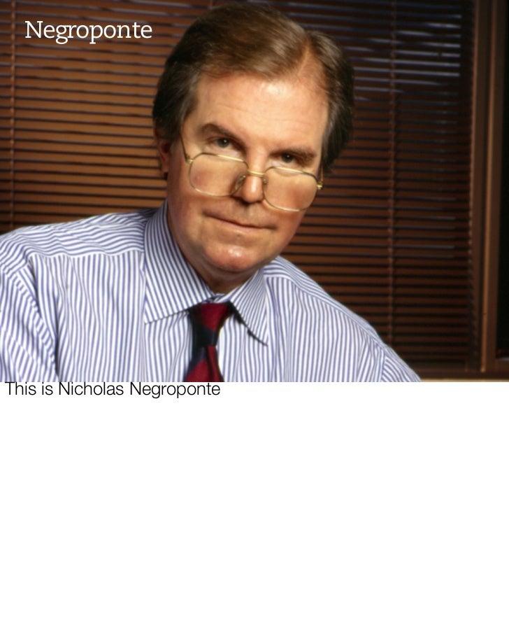 Negroponte                                   SCHULZE                               & WEBB This is Nicholas Negroponte