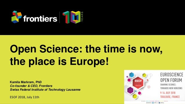 Kamila Markram at ESOF 2018, July 11th Open Science: the time is now, the place is Europe! Kamila Markram, PhD Co-founder ...