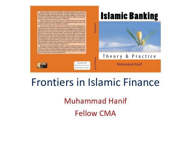 Frontiers in Islamic Finance       Muhammad Hanif         Fellow CMA